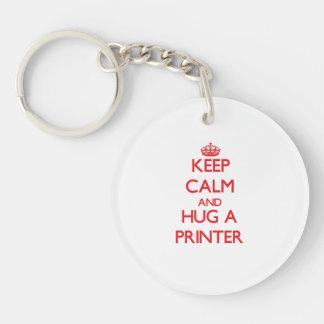 Keep Calm and Hug a Printer Single-Sided Round Acrylic Key Ring