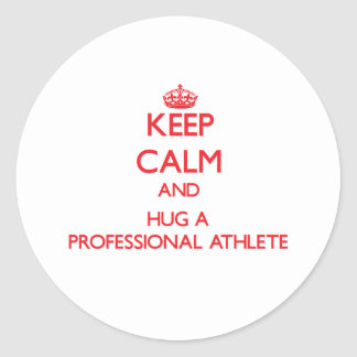 Keep Calm and Hug a Professional Athlete Round Stickers