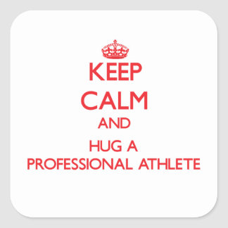Keep Calm and Hug a Professional Athlete Square Sticker