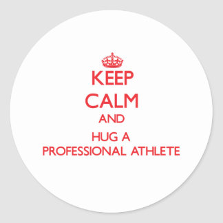 Keep Calm and Hug a Professional Athlete Sticker