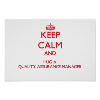 Keep Calm and Hug a Quality Assurance Manager Poster