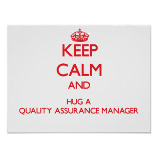 Keep Calm and Hug a Quality Assurance Manager Posters
