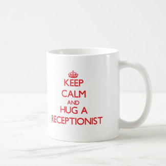 Keep Calm and Hug a Receptionist Coffee Mug