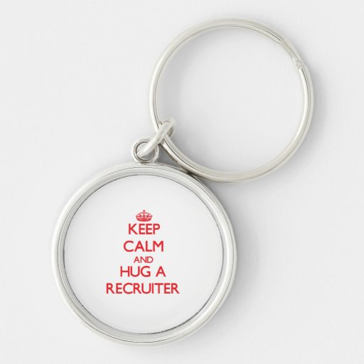 Keep Calm and Hug a Recruiter Key Chain