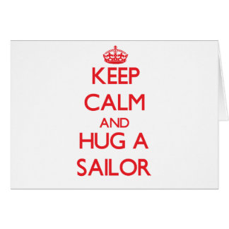 Keep Calm and Hug a Sailor Card