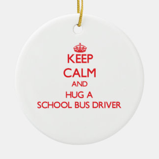 Keep Calm and Hug a School Bus Driver Christmas Ornament