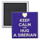 Keep Calm and Hug a Siberian! Magnet