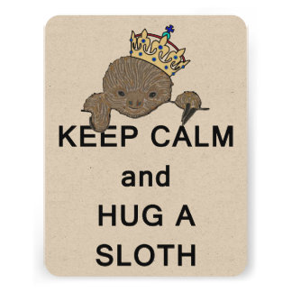 Keep Calm and Hug a Sloth with Crown Meme Personalized Invitations