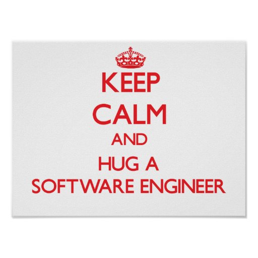 Keep Calm and Hug a Software Engineer Print
