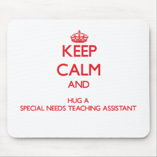 Keep Calm and Hug a Special Needs Teaching Assista Mouse Pad
