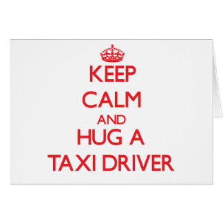 Keep Calm and Hug a Taxi Driver Greeting Cards