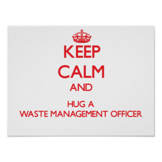 Keep Calm and Hug a Waste Management Officer Posters