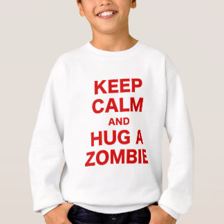Keep Calm and Hug a Zombie Sweatshirt