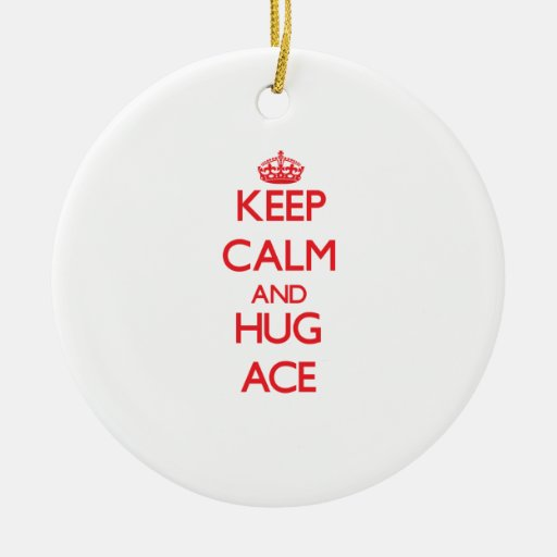 Keep Calm and HUG Ace Ornament