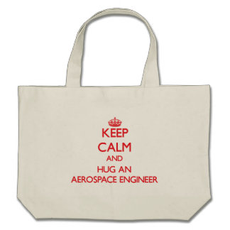Keep Calm and Hug an Aerospace Engineer Bags