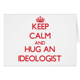 Keep Calm and Hug an Ideologist Greeting Card
