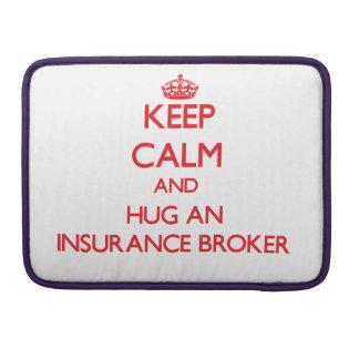 Keep Calm and Hug an Insurance Broker Sleeve For MacBook Pro
