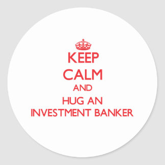 Keep Calm and Hug an Investment Banker Stickers