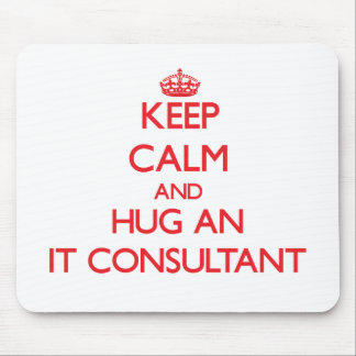 Keep Calm and Hug an It Consultant Mouse Pad