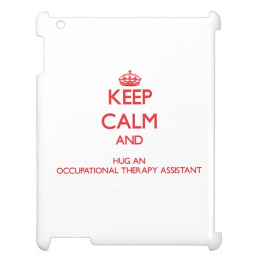 Keep Calm and Hug an Occupational Therapy Assistan iPad Covers
