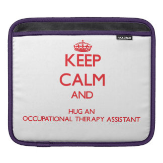 Keep Calm and Hug an Occupational Therapy Assistan Sleeve For iPads