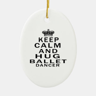 Keep Calm And Hug Ballet Dancer Ceramic Oval Decoration
