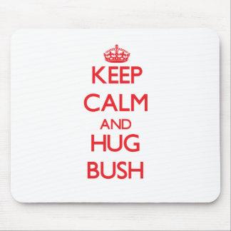 Keep calm and Hug Bush Mouse Pads