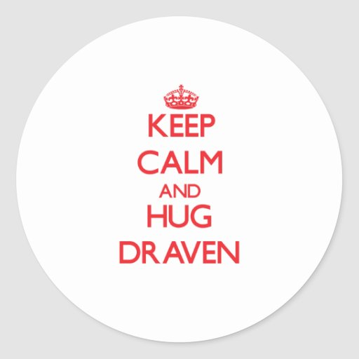 Keep Calm and HUG Draven Round Stickers