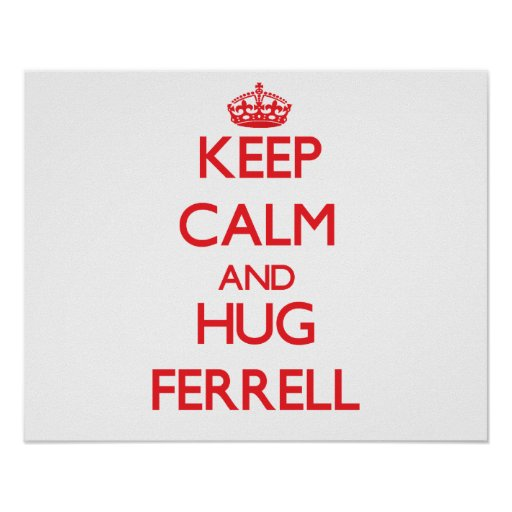 Keep calm and Hug Ferrell Posters