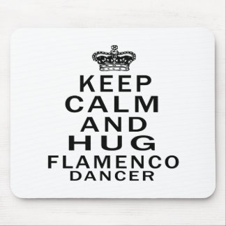 Keep Calm And Hug Flamenco Dancer Mousepads