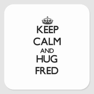 Keep Calm and Hug Fred Square Stickers