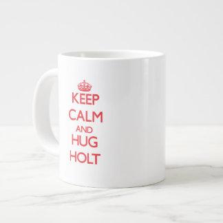 Keep calm and Hug Holt Giant Coffee Mug
