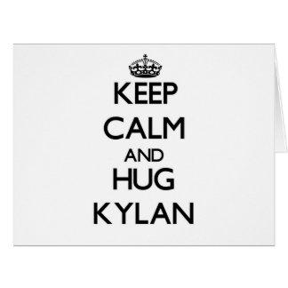 Keep Calm and Hug Kylan Greeting Card