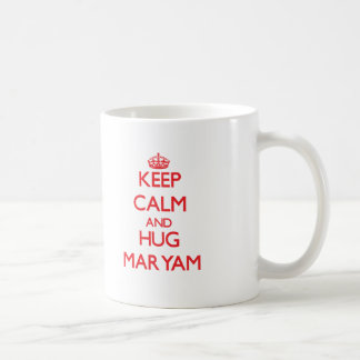 Keep Calm and Hug Maryam Coffee Mug