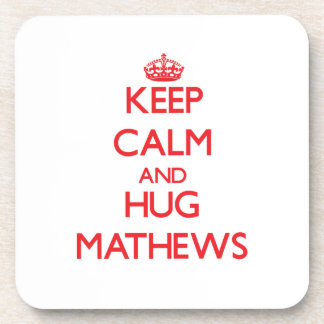 Keep calm and Hug Mathews Beverage Coaster