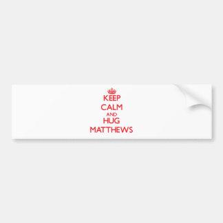 Keep calm and Hug Matthews Bumper Sticker