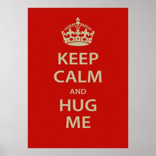 Keep Calm and Hug Me Poster