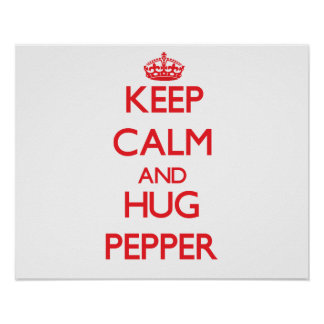 Keep calm and Hug Pepper Posters