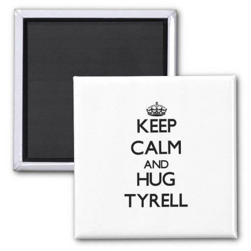 Keep Calm and Hug Tyrell Refrigerator Magnet