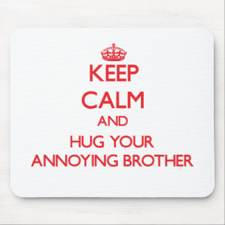 Keep Calm and HUG  your Annoying Brother Mousepads