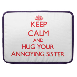 Keep Calm and HUG  your Annoying Sister Sleeves For MacBook Pro