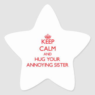 Keep Calm and HUG  your Annoying Sister Star Stickers