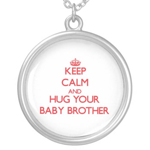 Keep Calm and HUG  your Baby Brother Necklace