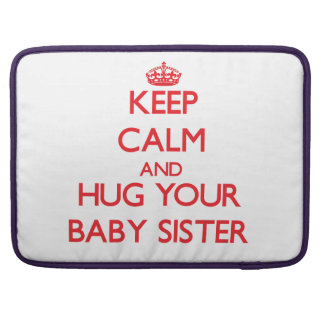 Keep Calm and HUG  your Baby Sister MacBook Pro Sleeves