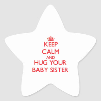 Keep Calm and HUG  your Baby Sister Star Sticker