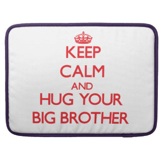 Keep Calm and HUG  your Big Brother Sleeves For MacBook Pro