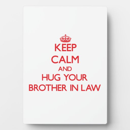 Keep Calm and HUG  your Brother-in-Law Plaque