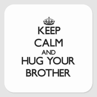Keep Calm and Hug your Brother Square Sticker