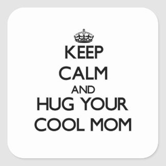 Keep Calm and Hug your Cool Mom Square Sticker