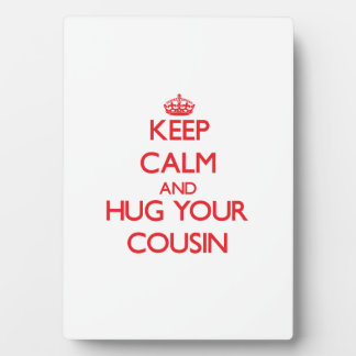 Keep Calm and HUG  your Cousin Plaques